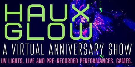 HAUX GLOW - A Virtual 3 Year Anniversary Show tickets