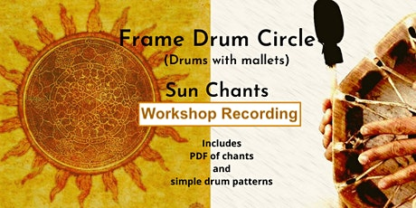 Frame Drum with Mallets: SUN CHANTS Workshop RECORDING tickets