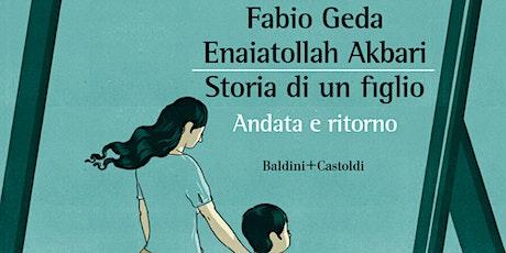 Fabio Geda e Enaiatollah Akbari – Storia di un figlio. Andata e ritorno tickets