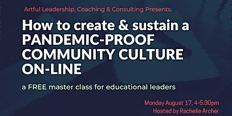 Educators: Create &  Sustain a Pandemic-Proof  Community Culture On-line tickets
