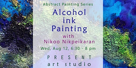 Alcohol Ink Abstract Painting Workshop with Nikoo, Aug 12, 6:30 - 8 pm tickets