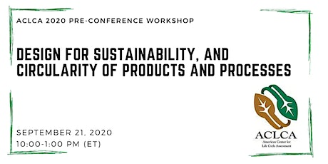 Design for Sustainability, and Circularity of Products and Processes tickets