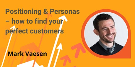 Positioning and Personas – how to find your perfect customers tickets