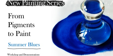 From Pigments to Paint - Summer Blues - Wallace Seymour Workshop tickets