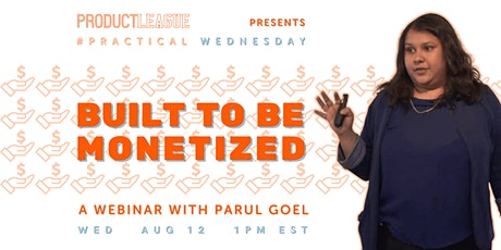 #PracticalWednesday: BUILT TO BE MONETIZED With Parul Goel tickets