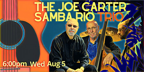 """The Joe Carter Samba Rio Trio"" Brazilian JazZ 6pm Wed 8/5 Limited Tables tickets"