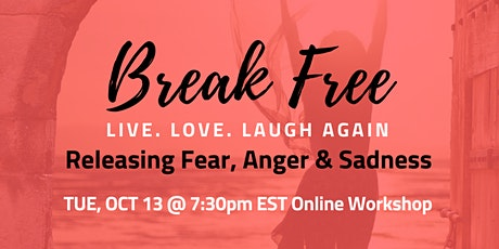 Break Free: Release Fear, Anger & Sadness | LIVE.LOVE.LAUGH AGAIN! tickets