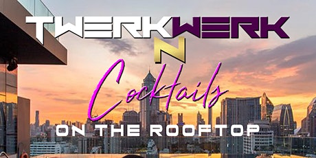 Twerk Werk N Cocktails on the Rooftop!!!!! tickets