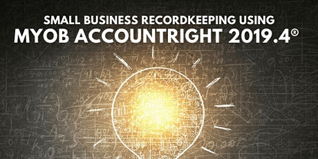 SMALL BUSINESS RECORDKEEPING USING MYOB ACCOUNTRIGHT PLUS 2019.4 tickets