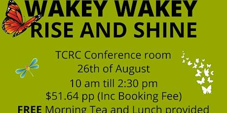 Wakey Wakey Rise and Shine tickets