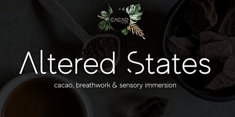 ALTERED STATES  2.0- Cacao, Breathwork & Sensory Immersion. tickets