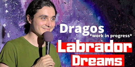 English Comedy Show Dragos - Labrador Dreams *work in progress* tickets