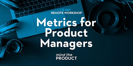 Metrics for Product Managers Remote Workshop - Greenwich Mean Time tickets
