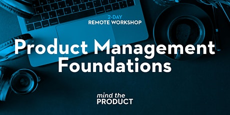 Product Management Foundations Remote Workshop - Eastern Standard Time tickets