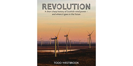 Revolution: a short, sharp history of Scottish wind power by Todd Westbrook tickets