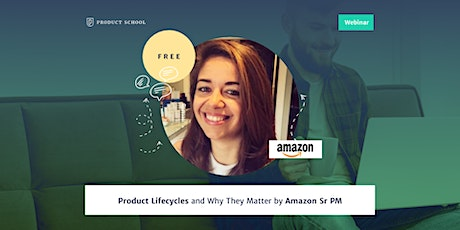 Webinar: Product Lifecycles and Why They Matter by Amazon Sr PM tickets