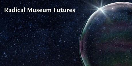 """Radical Museum Futures discusses """"From What Is To What If"""" tickets"""