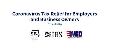 SBA, IRS, WHD Coronavirus Tax Relief for Employers and Business Owners tickets