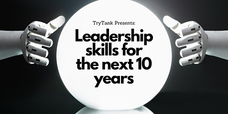 TryTank presents: Leadership Skills for the Next Ten Years tickets