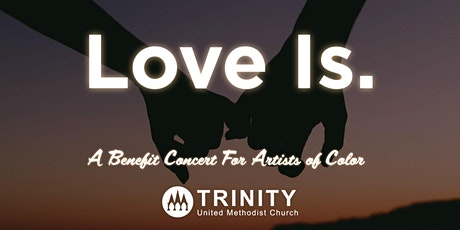 LOVE IS.  A Concert Benefitting Artists of Color tickets