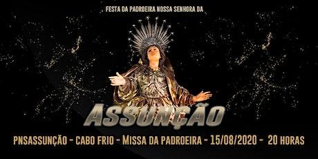 PNSASSUNÇÃO CABO FRIO - MISSA DA PADROEIRA -  15/08/2020 - 20 HORAS ingressos