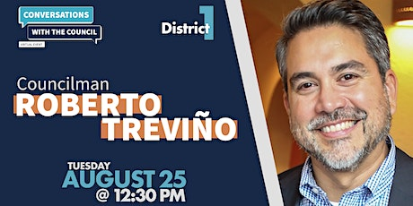 Conversations with the Council: District 1 Councilman Roberto Treviño tickets