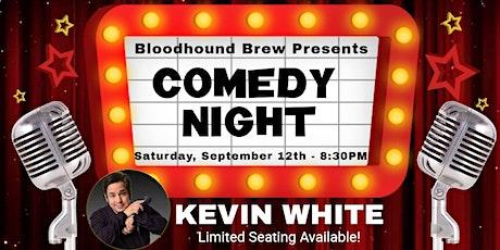 BLOODHOUND BREW COMEDY NIGHT - Headliner: Kevin White tickets