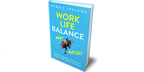 Work Life Balance My Arse BOOK LAUNCH tickets