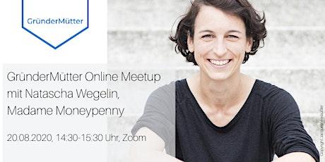 GründerMütter Online Meetup mit Natascha Wegelin,  Madame Moneypenny Tickets