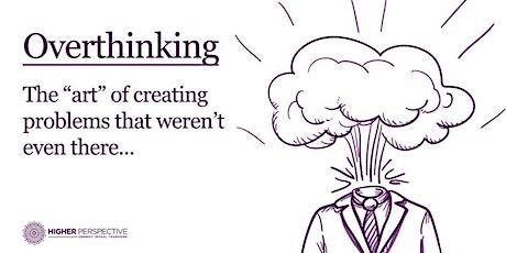 Stop Overthinking! tickets