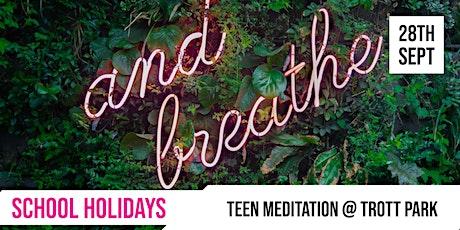 SCHOOL HOLIDAYS | Teen Meditation @ Trott Park tickets