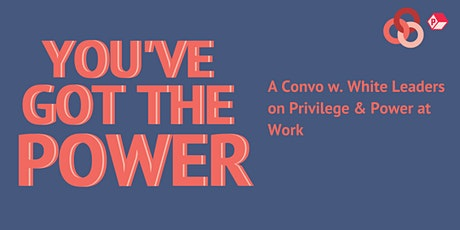 You've Got the Power: A Convo w. White Leaders on Privilege & Power at Work tickets