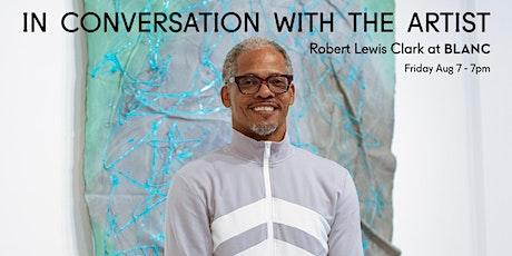 Artist Talk with Robert Lewis Clark tickets