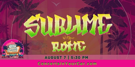 Concerts In Your Car - SUBLIME WITH ROME - 5:30 PM tickets