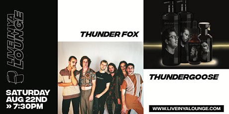 Live In Ya Lounge presents - Thunder Fox + ThunderGoose tickets