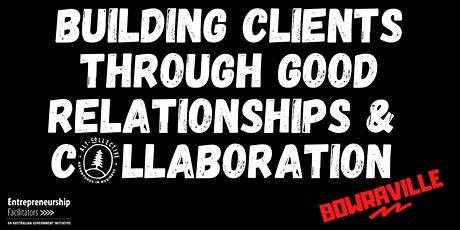 Building Clients Through Good Relationships & Collaboration tickets