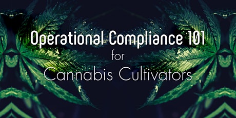Operational Compliance 101 for Cannabis Cultivators // Free Webinar tickets