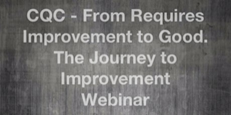 CQC - From Requires Improvement to Good; The Journey to Improvement tickets
