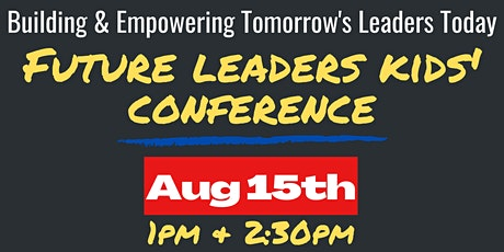 Future Leaders Kids Conference: Empowering Tomorrow's Leaders Today! tickets