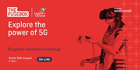 Brighton Immersive Meetup: Powering Immersive Tech with 5G tickets