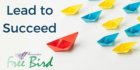 Lead to Succeed  with FreeBird Associates (Online) tickets