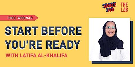Start Before You're Ready Webinar with Latifa Al-Khalifa tickets