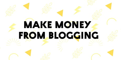 Make money from blogging + networking tickets