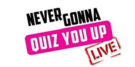 Never Gonna Quiz You Up: LIVE - 26.08.2020 tickets