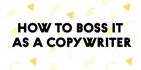 How to boss it as a copywriter + networking tickets