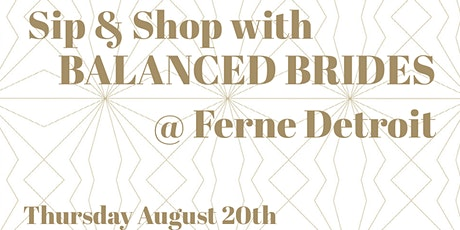 Sip 'n Shop at Ferne Detroit with Balanced Brides tickets