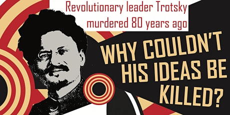 Trotsky murdered 80 years ago.  Why couldn't his ideas be killed? tickets