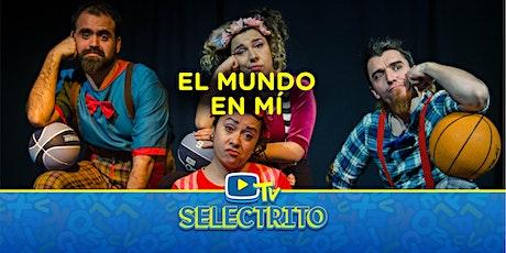 SELECTRITO TV - EL MUNDO EN MI // MERENDÁ CON EL TEATRO entradas