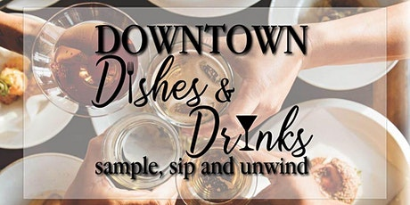 Downtown Dishes & Drinks tickets