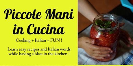Piccole Mani in Cucina - Cooking+Italian=FUN! - tickets